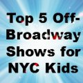 Best 5 Off-Broadway Shows for NYC Kids