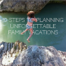 10 Steps to Planning Unforgettable Family Vacations