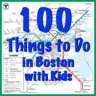100 Things to Do in Boston with Kids Before They Grow Up
