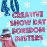 Snow Day Boredom Busters: 40 Indoor Activities When the Kids Are Stuck at Home