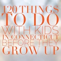 120 Things to Do With Kids in Connecticut Before They Grow Up