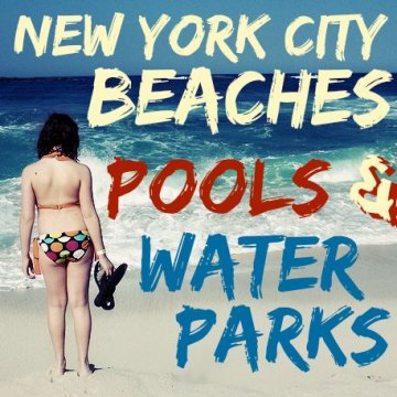 NYC Beaches, Pools and Water Parks Guide