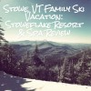 A Family Ski Vacation in Stowe, VT at Stoweflake Resort and Spa