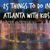 Things to do with kids: 25 Things To Do in Atlanta with Kids