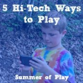 Things to do with kids: Summer of Play High-Tech Family Fun: 5 Ways to Incorporate Technology into Playtime