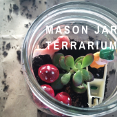 Things to do with kids: Make: Fairy and Gnome Mason Jar Terrariums