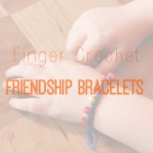 Things to do with kids: WeeWork Kids Craft: Easy Finger Crochet Friendship Bracelets